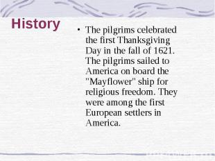 History The pilgrims celebrated the first Thanksgiving Day in the fall of 1621.
