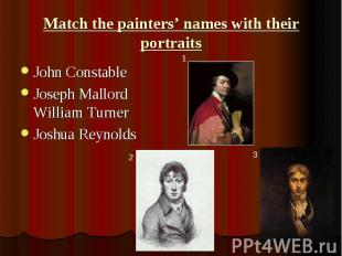Match the painters' names with their portraits John Constable Joseph Mallord Wil