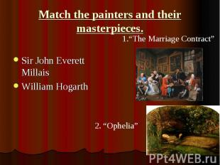 Match the painters and their masterpieces. Sir John Everett Millais William Hoga
