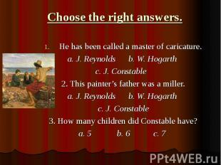 Choose the right answers.He has been called a master of caricature. a. J. Reynol