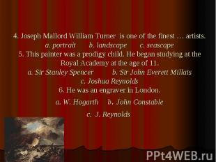 4. Joseph Mallord William Turner is one of the finest … artists. a. portrait b.
