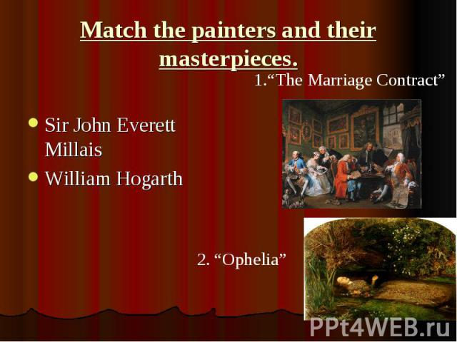 Match the painters and their masterpieces. Sir John Everett Millais William Hogarth