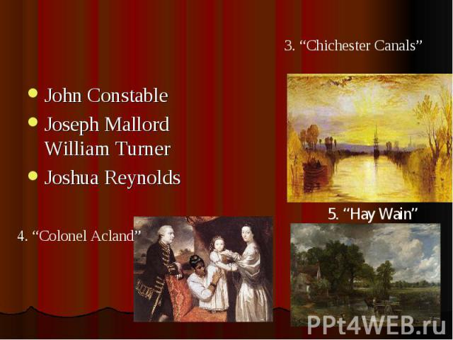 "3. ""Chichester Canals"" John Constable Joseph Mallord William Turner Joshua Reynolds 4. ""Colonel Acland"""