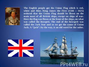 The English people got the Union Flag which is red, white and blue. King James t