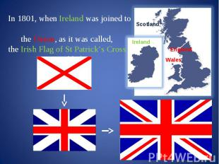 In 1801, when Ireland was joined to the Union, as it was called, the Irish Flag