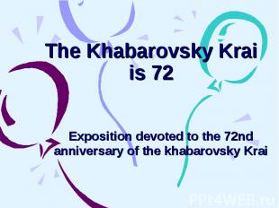 The Khabarovsky Krai is 72 Exposition devoted to the 72nd anniversary of the kha