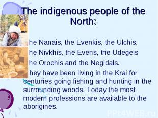The indigenous people of the North: the Nanais, the Evenkis, the Ulchis, the Niv