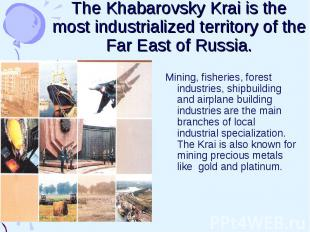 The Khabarovsky Krai is the most industrialized territory of the Far East of Rus