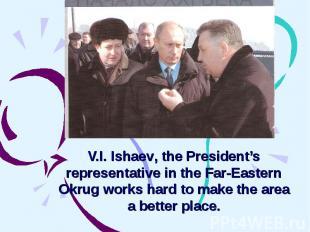 V.I. Ishaev, the President's representative in the Far-Eastern Okrug works hard