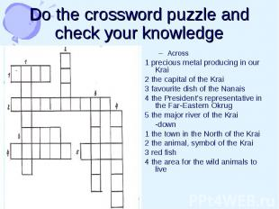 Do the crossword puzzle and check your knowledge Across 1 precious metal produci