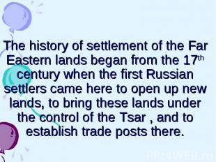 The history of settlement of the Far Eastern lands began from the 17th century w