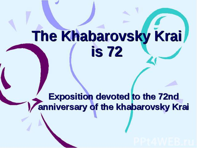 The Khabarovsky Krai is 72 Exposition devoted to the 72nd anniversary of the khabarovsky Krai