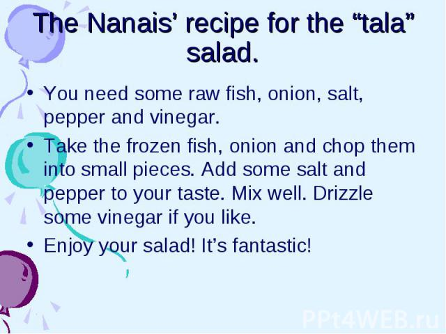 """The Nanais' recipe for the """"tala"""" salad. You need some raw fish, onion, salt, pepper and vinegar. Take the frozen fish, onion and chop them into small pieces. Add some salt and pepper to your taste. Mix well. Drizzle some vinegar if you like. Enjoy …"""