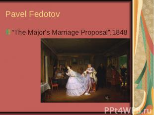"""Pavel Fedotov """"The Major's Marriage Proposal"""",1848"""