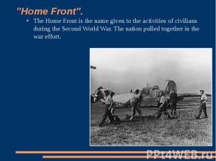 """""""Home Front"""". The Home Front is the name given to the activities of civilians du"""