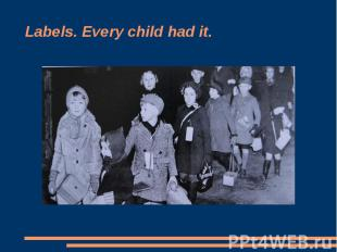 Labels. Every child had it.