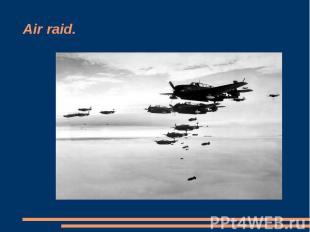 Air raid.