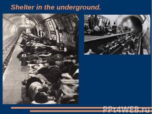 Shelter in the underground.