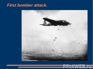 First bomber attack.