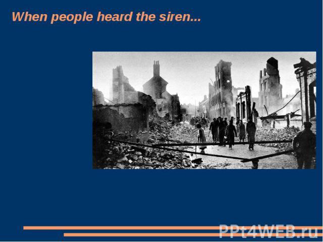 When people heard the siren...