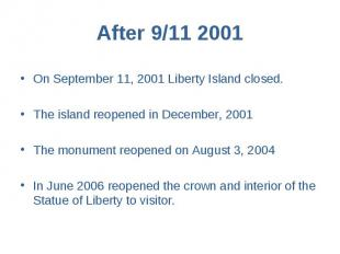 After 9/11 2001 On September 11, 2001 Liberty Island closed. The island reopened