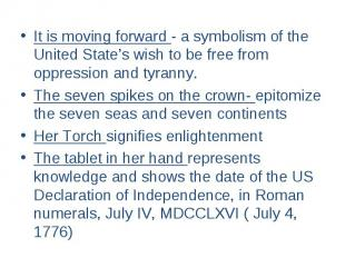 It is moving forward - a symbolism of the United State's wish to be free from op