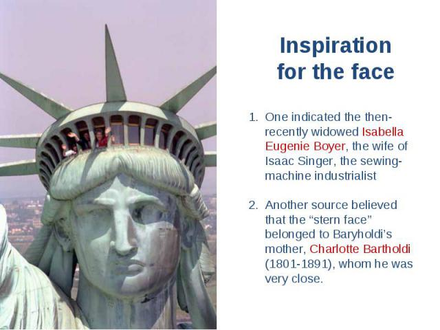 """Inspiration for the face One indicated the then-recently widowed Isabella Eugenie Boyer, the wife of Isaac Singer, the sewing-machine industrialist Another source believed that the """"stern face"""" belonged to Baryholdi's mother, Charlotte Bartholdi (18…"""