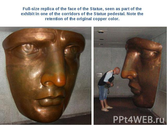 Full-size replica of the face of the Statue, seen as part of the exhibit in one of the corridors of the Statue pedestal. Note the retention of the original copper color.