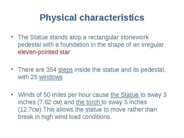 Physical characteristics The Statue stands atop a rectangular stonework pedestal with a foundation in the shape of an irregular eleven-pointed star There are 354 steps inside the statue and its pedestal, with 25 windows Winds of 50 miles per hour ca…