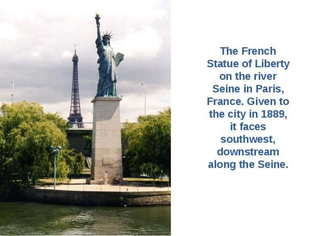 The French Statue of Liberty on the river Seine in Paris, France. Given to the city in 1889, it faces southwest, downstream along the Seine.