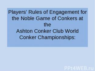 Players' Rules of Engagement for the Noble Game of Conkers at the Ashton Conker