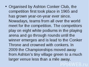 Organised by Ashton Conker Club, the competition first took place in 1965 and ha