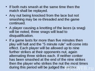 If both nuts smash at the same time then the match shall be replayed. Any nut be