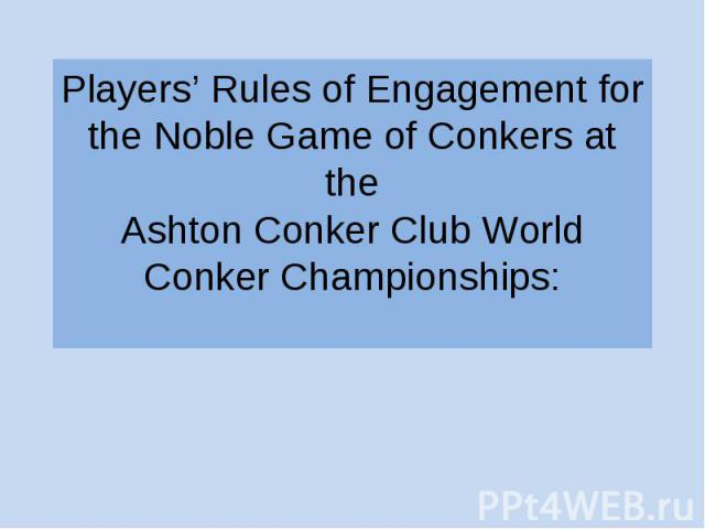 Players' Rules of Engagement for the Noble Game of Conkers at the Ashton Conker Club World Conker Championships: