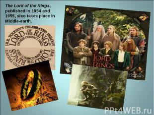 The Lord of the Rings, published in 1954 and 1955, also takes place in Middle-ea