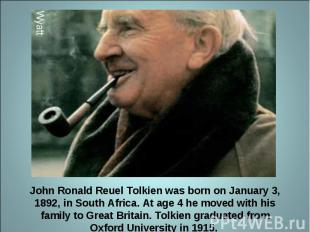 John Ronald Reuel Tolkien was born on January 3, 1892, in South Africa. At age 4