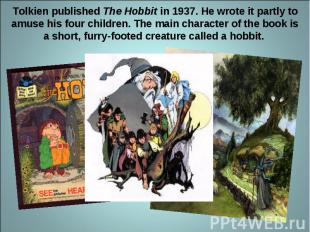 Tolkien published The Hobbit in 1937. He wrote it partly to amuse his four child
