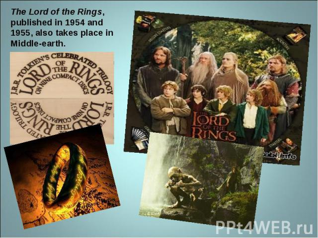 The Lord of the Rings, published in 1954 and 1955, also takes place in Middle-earth.