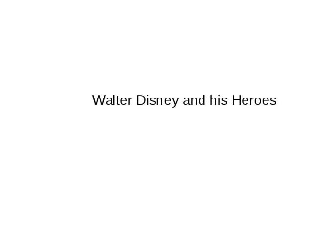 Walter Disney and his Heroes