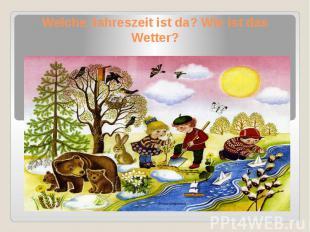 Welche Jahreszeit ist da? Wie ist das Wetter?