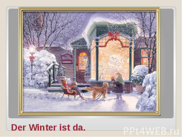 Der Winter ist da.