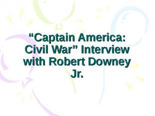 """Captain America: Civil War"" Interview with Robert Downey Jr."