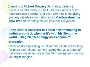 Speaking to Robert Downey Jr. is an experience. There's no other way to say it.