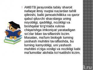 AMBTB jarayonida tabiiy sharoit nafaqat ilmiy nuqtai nazardan tahlil qilinishi,