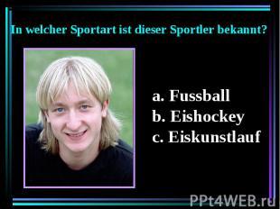 In welcher Sportart ist dieser Sportler bekannt? Fussball Eishockey Eiskunstlauf