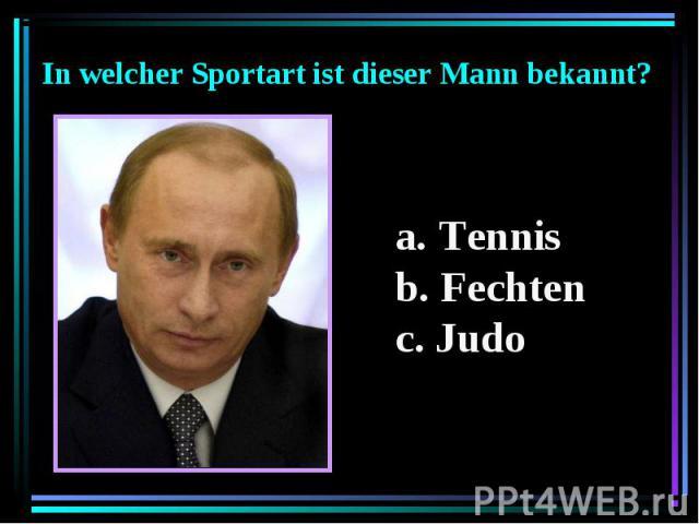 In welcher Sportart ist dieser Mann bekannt? Tennis Fechten Judo