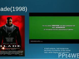 Blade(1998) A half-vampire, half-mortal man becomes a protector of the mortal ra