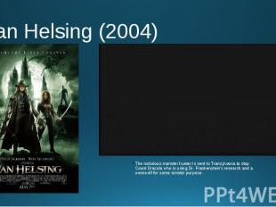 Van Helsing (2004) The notorious monster hunter is sent to Transylvania to stop