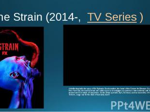 The Strain (2014-, TV Series ) A thriller that tells the story of Dr. Ephr