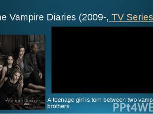 The Vampire Diaries (2009-, TV Series ) A teenage girl is torn between two vampi